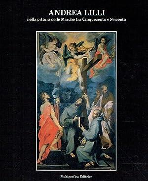 Andrea Lilli nella pittura delle Marche tra Cinquecento e Seicento : (Ausstellung) Pinacoteca ...