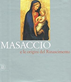 Masaccio e le origini del Rinascimento : (Casa Masaccio, San Giovanni Valdarno, 20 settembre - 21 ...