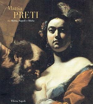 Mattia Preti tra Roma, Napoli e Malta.: Preti, Mattia [Ill.] ; Cassani, Silvia [Red.]: