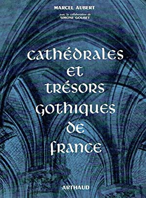 Cathédrales et trésors gothiques de France.: Aubert, Marcel: