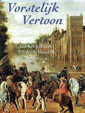 Vorstelijk vertoon : aan het hof van Fredrik Hendrik en Amalia; ( tentoonstelling in het Haags ...
