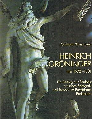 Heinrich Gröninger, um 1578 - 1631 : ein Beitrag zur Skulptur zwischen Spätgotik und ...