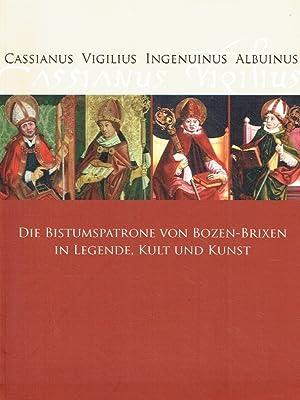 Cassianus, Vigilius, Ingenuinus, Albuinus ; Die Bistumspatrone von Bozen-Brixen in Legende, Kult ...