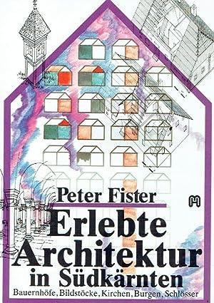 Erlebte Architektur in Südkärnten. Bauernhöfe, Bildstöcke, Kirchen, Burgen, ...