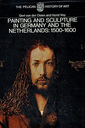 Painting and Sculpture in Germany and the Netherlands 1500-1600 (The Pelican History of Art).: Von ...