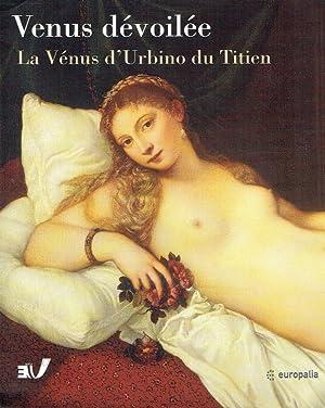 Vénus dévoilée : la Vénus d'Urbino du Titien ; (Bruxelles,) Palais...
