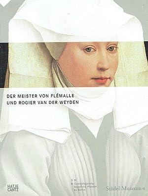 Der Meister von Flémalle und Rogier van der Weyden : eine Ausstellung des Stä...