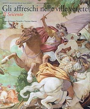 Gli affreschi nelle ville venete. Il Seicento.: Manchini, Vincenzo; Pavanello,
