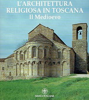 L'architettura religiosa in Toscana. Il Medioevo.: Cantelli, Guiseppe; Gabrielli,