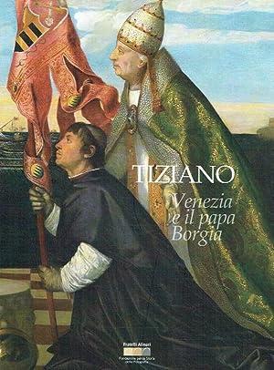 Tiziano : Venezia e il papa Borgia: Aikema, Bernard [Hrsg.]