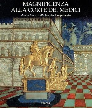 Magnificenza alla corte dei Medici : Arte: Luchinat, Cristina Acidini: