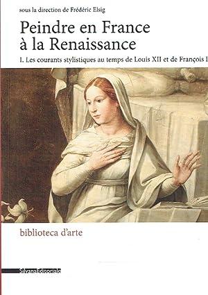Peindre en France à la Renaissance. I.: Elsig, Frédéric: