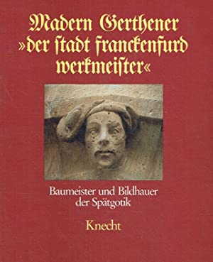 Madern Gerthener. Der Stadt Franckenfurd Werkmeister .: Haberland, Ernst-Dietrich (Autor);