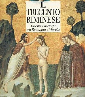 Il Trecento Riminese: Maestri E Botteghe Tra: Benati, Daniele: