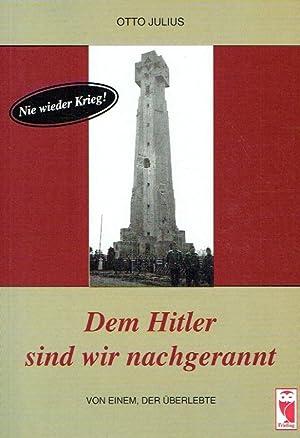Dem Hitler sind wir nachgerannt. Von einem,: Julius, Otto: