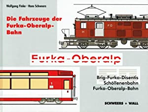 Die Fahrzeuge der Furka-Oberalp-Bahn: Brig-Furka-Disentis, Schöllenenbahn, Furka-Oberalp-Bahn.: Finke, Wolfgang; Schweers,