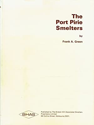 The Port Pirie Smelters.: Green, Frank A.: