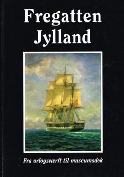 Fregatten Jylland ; Fra orlogsvaerft til museumsdok.: Askgaard, Finn (Red.)