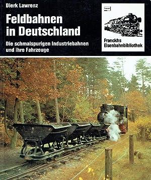 Feldbahnen in Deutschland. Die schmalspurigen Industriebahnen und: Lawrenz, Dierk: