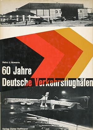 60 Jahre deutsche Verkehrsflughäfen.: Nowarra, Heinz J.: