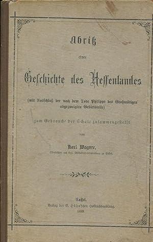 Abriß einer Geschichte des Hessenlandes (mit Ausschluß der nach dem Tode Philipps des ...