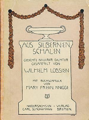 Aus silbernen Schalen, Gedichte neuerer Dichter. Mit Buchschmuck von Mary Freiin Knigge.: Lobsien, ...