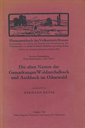 Flurnamenbuch des Volksstaats Hessen ; H. 6 Die alten Namen der Gemarkungen Waldmichelbach und ...