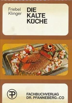 Die kalte Küche : Handbuch für prakt. Anrichten ; Auslösen u. Ausbeinen d. ...