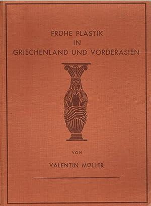 Frühe Plastik in Griechenland und Vorderasien : Ihre Typenbildg von d. neolith. bis in d. ...