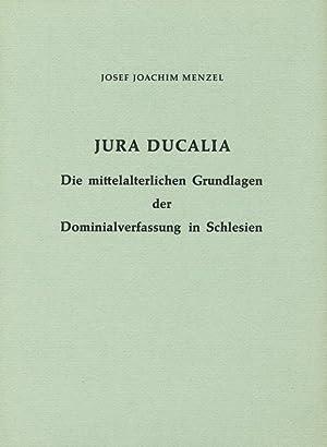 Jura Ducalia ; Die mittelalterlichen Grundlagen der Dominialverfassung in Schlesien.: Menzel, Josef...