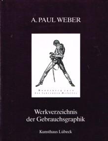 A. Paul Weber : Werkverzeichnis der Gebrauchsgraphik.: Schumacher, Helmut ; Weber, Andreas Paul [...