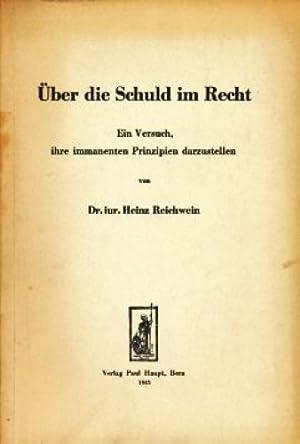 Über die Schuld im Recht : Ein Versuch, ihre immanenten Prinzipien darzustellen.: Reichwein, ...