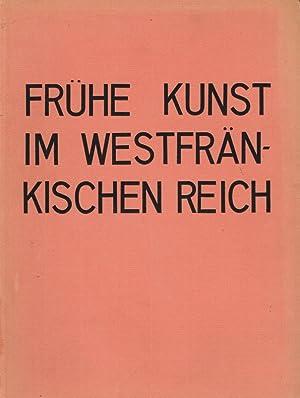 Frühe Kunst im westfränkischen Reich : Merowing. Kunst, karoling. Kunst, roman. Kunst.: ...
