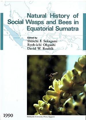 Natural History of Social Wasps and Bees in Equatorial Sumatra.: Sakagami, Shoichi F. u.a. (Hrsg)