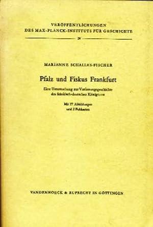Veröffentlichungen des Max-Planck-Instituts für Geschichte ; 20 Pfalz und Fiskus ...