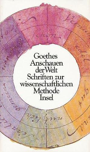 Goethes Anschauen der Welt : Schriften und Maximen zur wissenschaftlichen Methode.: Goethe, Johann ...