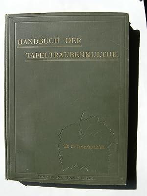 Handbuch der Tafeltraubenkultur. Mit Benutzung des Nachlasses von W. Lauche, im Auftrages des Kgl. ...