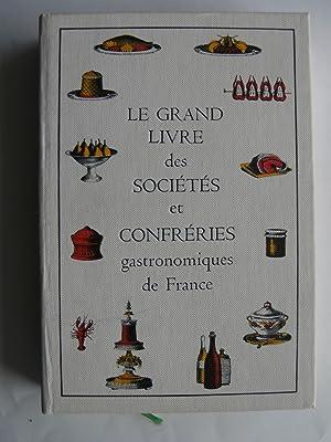 Le Grand Livre des Sociétés et Confréries gastronomiques de France. Pré...