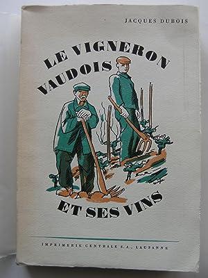 Le Vigneron vaudois et ses Vins. Comment il pourra en améliorer la vente.: DUBOIS Jacques.