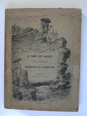 Le Ranz des Vaches de Gruyère et la Chanson du Vigneron. Armaillis et Vegnolans. Notice litt...