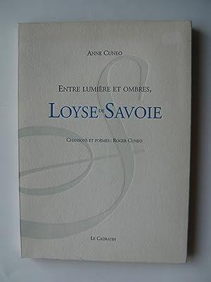 Entre Lumières et Ombres, Loyse de Savoie. Chansons et poèmes: Roger Cuneo.: CUNEO ...