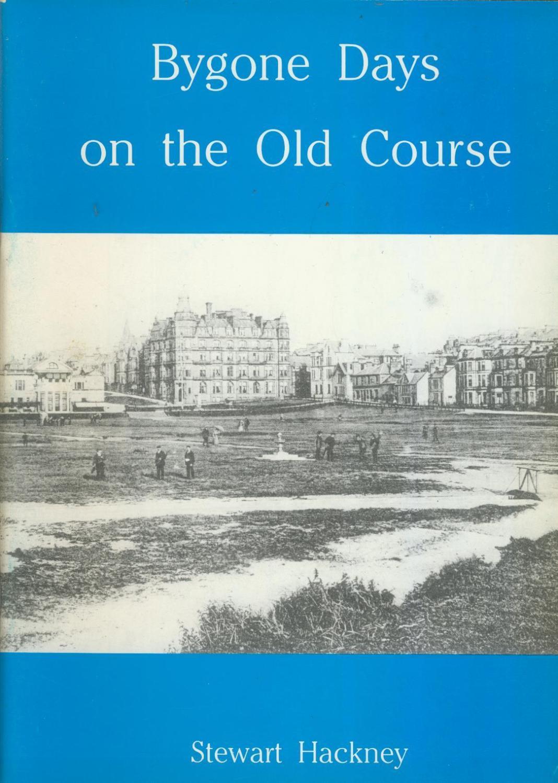 BYGONE DAYS ON THE OLD COURSE Stewart HACKNEY