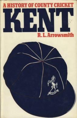 A History Of County Cricket - Kent: R.l. Arrowsmith