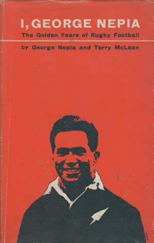 I, George Nepia: The Golden Years Of: George Nepia &
