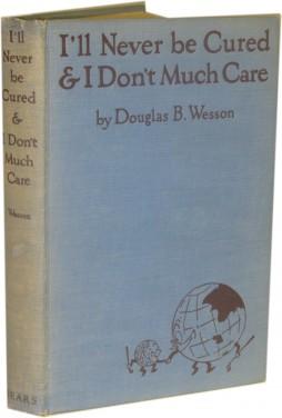 I'll Never Be Cured & I Don't: Douglas Bertram Wesson
