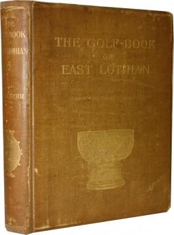 THE GOLF BOOK OF EAST LOTHIAN: John KERR (Ed.)