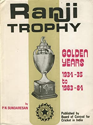 RANJI TROPHY GOLDEN YEARS 1934-35 TO 1983-84: P.N. SUNDARESAN