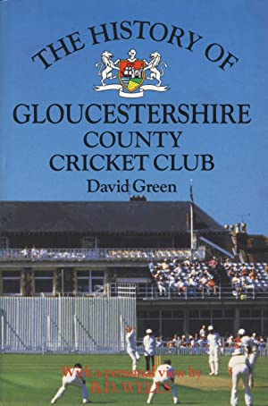 THE HISTORY OF GLOUCESTERSHIRE COUNTY CRICKET CLUB: David GREEN