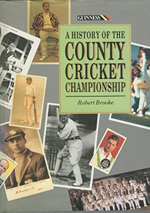 A HISTORY OF THE COUNTY CRICKET CHAMPIONSHIP: Robert BROOKE