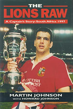 THE LIONS RAW - A CAPTAIN'S STORY: Martin JOHNSON with